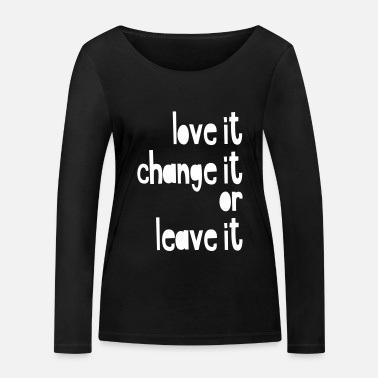 Change love it or leave it - Frauen Bio Langarmshirt