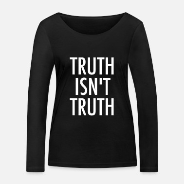 Truth Truth Is not Truth - Women's Organic Longsleeve Shirt