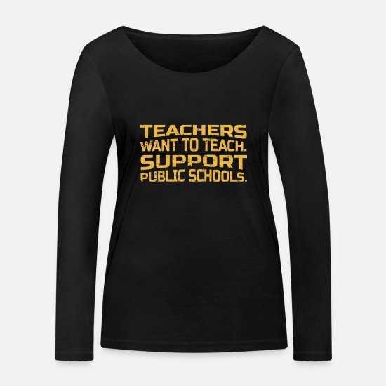 Teacher Long Sleeve Shirts - Teacher Support Public Schools Gift Public School - Women's Organic Longsleeve Shirt black