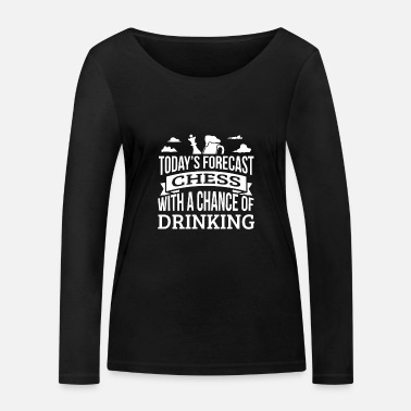 Martial Arts Today's Forecast Chess With A Chance Of Drinking - Women's Organic Longsleeve Shirt