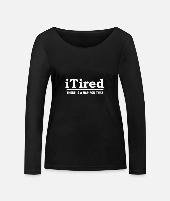 Naps Long-Sleeved Shirts - iTired There's a Nap for That Napping Naps - Women's Organic Longsleeve Shirt black