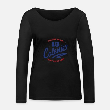 Started from 13 Colonies Now We're Here 4th of - Women's Organic Longsleeve Shirt