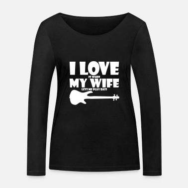Rock Guitar I LOVE IT WHEN MY WIFE LETS ME PLAY BASS gift - Women's Organic Longsleeve Shirt