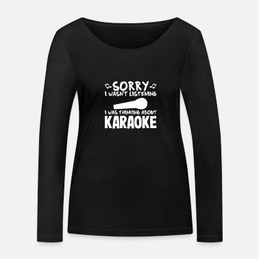 Gesang Sorry i wasn't listening, i was thinking karaoke - Frauen Bio Langarmshirt