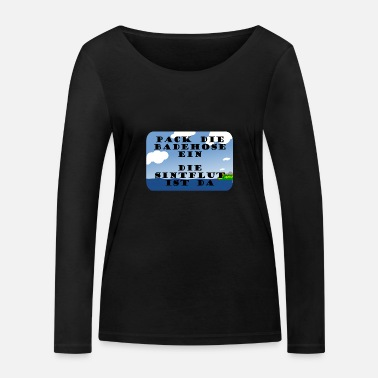 Swimming Trunks Put the trunks on, the flood is here - Women's Organic Longsleeve Shirt