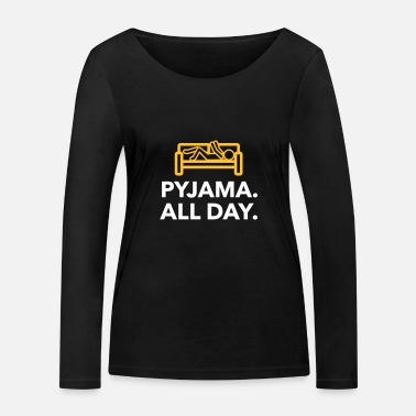 Bed Underwear Throughout The Day In Your Pajamas! - Women's Organic Longsleeve Shirt