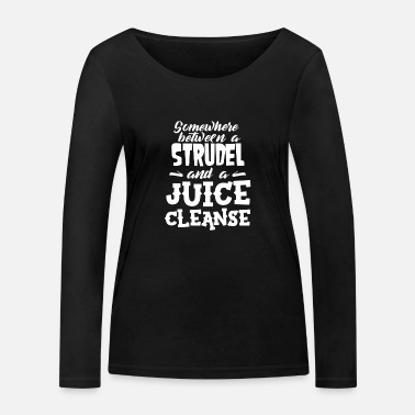 Somewhere Between A Strudel And A Cleanse - Women's Organic Longsleeve Shirt