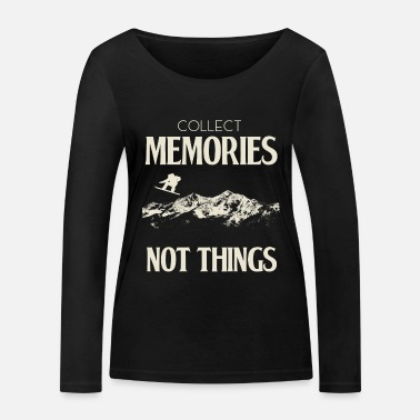Collect Memories collect memories not things - Women's Organic Longsleeve Shirt