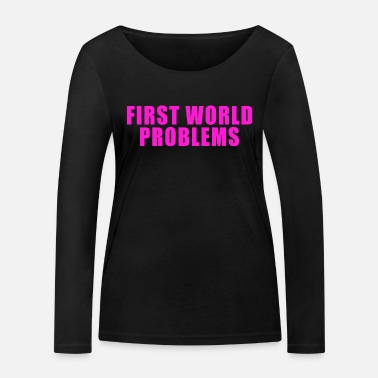 First World Problems FIRST WORLD PROBLEMS GIFT LUXURY PROBLEM LUXURY - Women's Organic Longsleeve Shirt