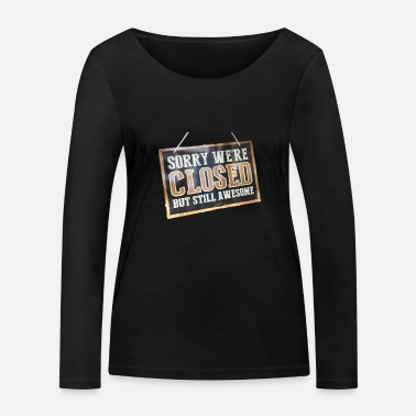 We have to but we are great - Women's Organic Longsleeve Shirt
