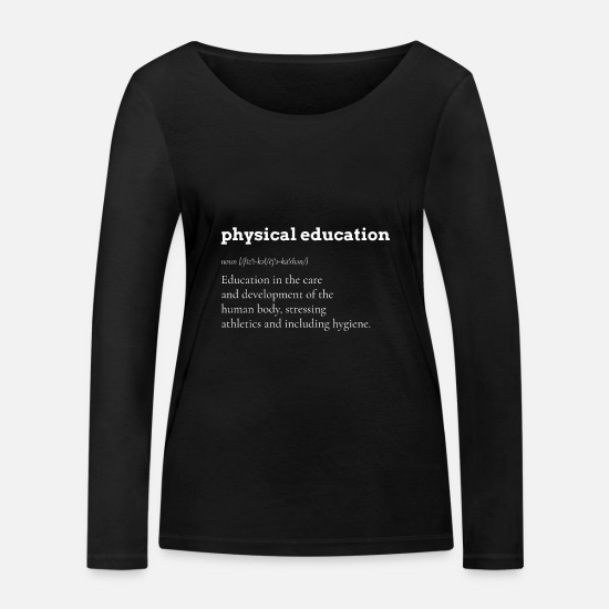 Physical Education Long sleeve shirts - Sport Physical Exercise Physical Education Gift - Women's Organic Longsleeve Shirt black