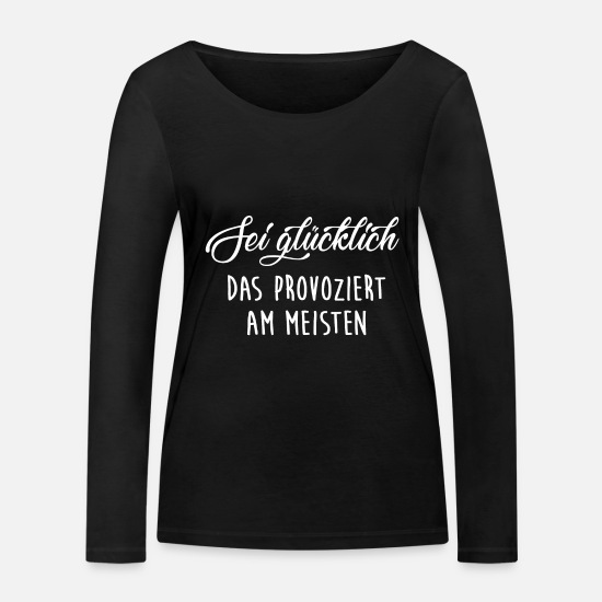 Love Long sleeve shirts - Be happy - that provokes the most - Women's Organic Longsleeve Shirt black