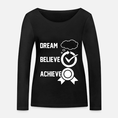 Quotes Motivation Quote Quote - DREAM BELIEVE ARCHIEVE - Women's Organic Longsleeve Shirt
