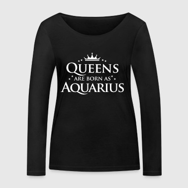 Queens are born as Aquarius - Women's Organic Longsleeve Shirt by Stanley & Stella
