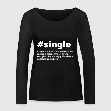 Single is emergency a status - Women's Organic Longsleeve Shirt by Stanley & Stella