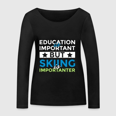 Education is important but skiing is importanter - Women's Organic Longsleeve Shirt by Stanley & Stella