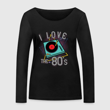 I Love The 80's Turntable Gift - Women's Organic Longsleeve Shirt by Stanley & Stella