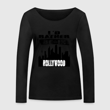 Gift Id rather be in Hollywood - Women's Organic Longsleeve Shirt by Stanley & Stella