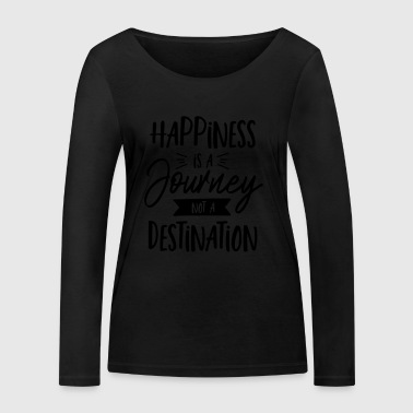 Happiness Is A Journey Not A Destination - Frauen Bio-Langarmshirt von Stanley & Stella