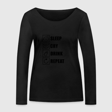 Sleep! Cry! Drink! Repeat! - Women's Organic Longsleeve Shirt by Stanley & Stella