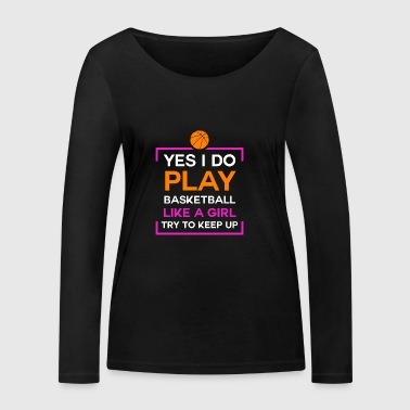Funny Sarcastic I Play Basketball Like a Girl - Women's Organic Longsleeve Shirt by Stanley & Stella