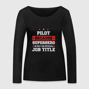 pilot because Superhero is not a job - Women's Organic Longsleeve Shirt by Stanley & Stella