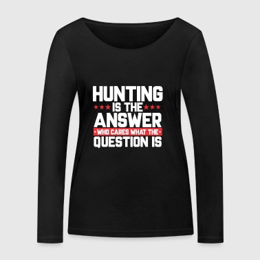 HUNTING HUNTING HUNTER: HUNTING IS THE ANSWER - Women's Organic Longsleeve Shirt by Stanley & Stella