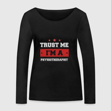 Trust me. I'm a physiotherapist - Women's Organic Longsleeve Shirt by Stanley & Stella