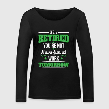 Retired you have not fun retiree gift - Women's Organic Longsleeve Shirt by Stanley & Stella