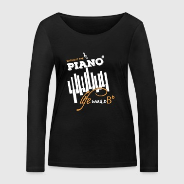 Life Without The Piano Shirt - Women's Organic Longsleeve Shirt by Stanley & Stella