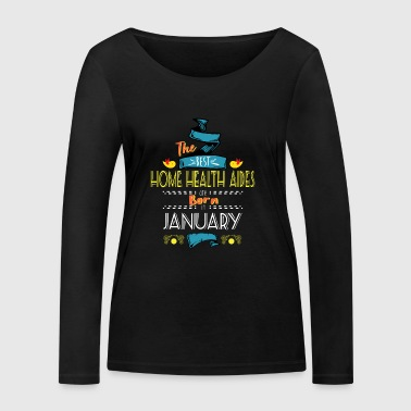 Best Home Health Aides are Born in January Gift - Women's Organic Longsleeve Shirt by Stanley & Stella