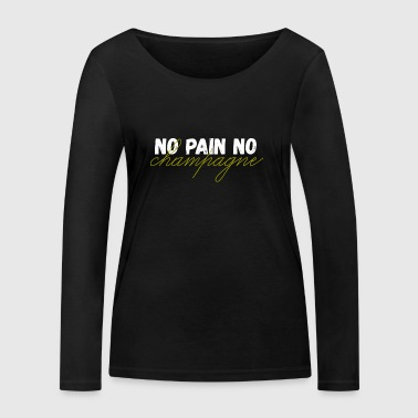 No Pain No Champagne - Party Celebrate Gift - Women's Organic Longsleeve Shirt by Stanley & Stella