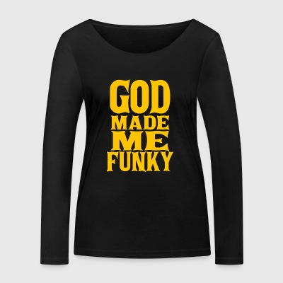 God Made Me Funky God Made Funky DJ - Women's Organic Longsleeve Shirt by Stanley & Stella