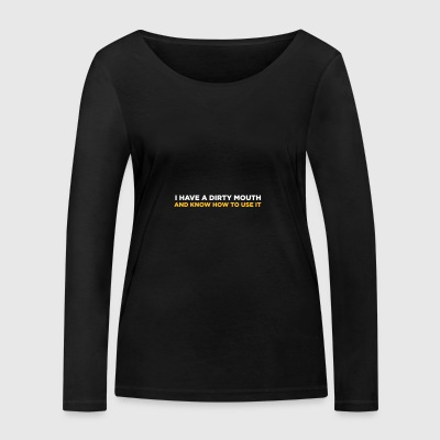 I Have A Dirty Mouth! - Women's Organic Longsleeve Shirt by Stanley & Stella