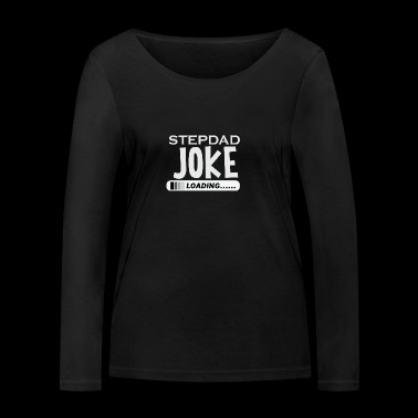 Stepfather jokes joke joke joke - Women's Organic Longsleeve Shirt by Stanley & Stella