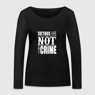 Tattoos are not a crime, tattoo, tattoo - Women's Organic Longsleeve Shirt by Stanley & Stella