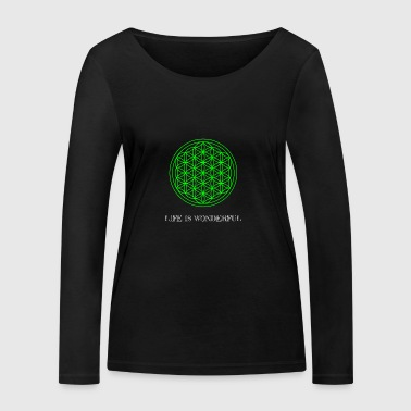 Flower of Life. Life is wonderful. - Women's Organic Longsleeve Shirt by Stanley & Stella