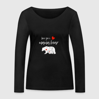 Love you mama bear - Women's Organic Longsleeve Shirt by Stanley & Stella