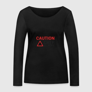 Chef / Chef Cook: Caution - Chef at work. - Women's Organic Longsleeve Shirt by Stanley & Stella