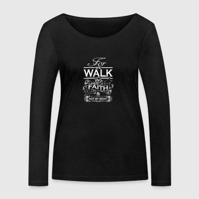 For the walk by faith and not by sight - Women's Organic Longsleeve Shirt by Stanley & Stella