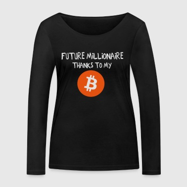 Future Millionaire, thanks to my Bitcoin - Women's Organic Longsleeve Shirt by Stanley & Stella
