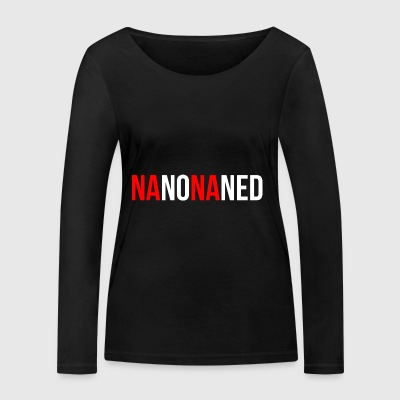 Dialect saying Na na na ned (natural) gift - Women's Organic Longsleeve Shirt by Stanley & Stella