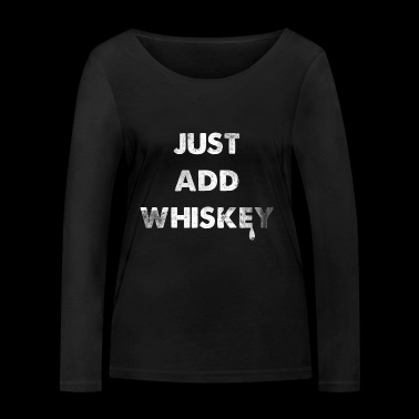 Just Add Whiskey Gift Liquor Alcohol - Women's Organic Longsleeve Shirt by Stanley & Stella