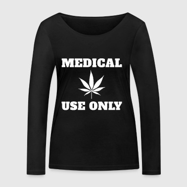 Medical cannabis Medical use only - Women's Organic Longsleeve Shirt by Stanley & Stella