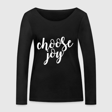 Choose Joy. Motivational.Positive. Christian Gifts - Women's Organic Longsleeve Shirt by Stanley & Stella