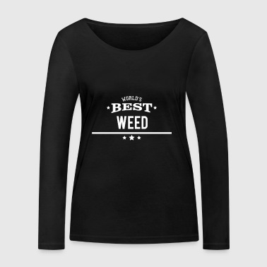 Worlds best weed - gift pothead weeds grass - Women's Organic Longsleeve Shirt by Stanley & Stella