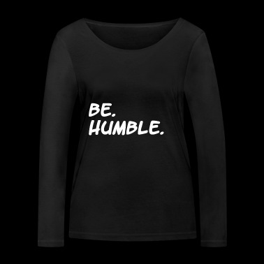 be humble / kendrick lamar / hiphop / gift - Women's Organic Longsleeve Shirt by Stanley & Stella