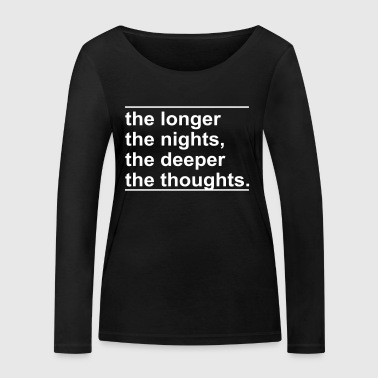 the longer the nights the deeper the thoughts - Women's Organic Longsleeve Shirt by Stanley & Stella