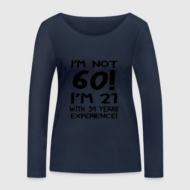 Am Not Sixty I'm 21 With 39 years Experience. - Women's Organic Longsleeve Shirt by Stanley & Stella