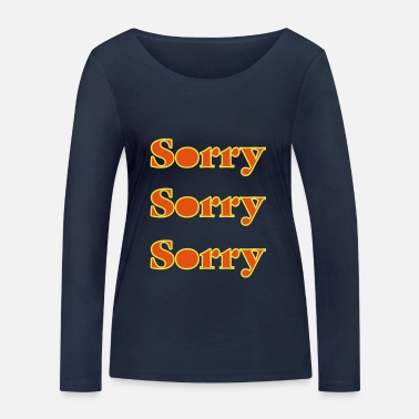 Sorry I apologize for sorry - Women's Organic Longsleeve Shirt
